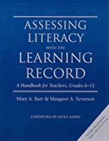 Assessing Literacy With the Learning Record: A Handbook for Teachers, Grades 6-12