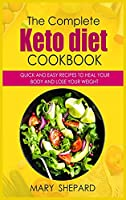 The Ultimate Keto Diet Cookbook: Quick And Easy Recipes To Heal Your Body And Lose Your Weight Fast in simple steps. 50+ Mouthwatering recipes to wow your friends and family, from beginners to advanced