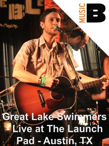 Great Lake Swimmers - Live at The Launch Pad - Austin, TX
