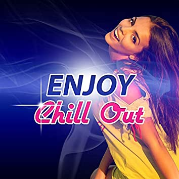 Enjoy of Chill Out - Chillout Music Lounge, Total Relaxation, Best Party, Ibiza Chill, Sunny Riviera, Beach Music, Chill Out Music