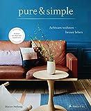 pure & simple: Achtsam wohnen – besser leben: Die neue Form der Einfachheit: Wabi-Sabi, Japandi uvm.