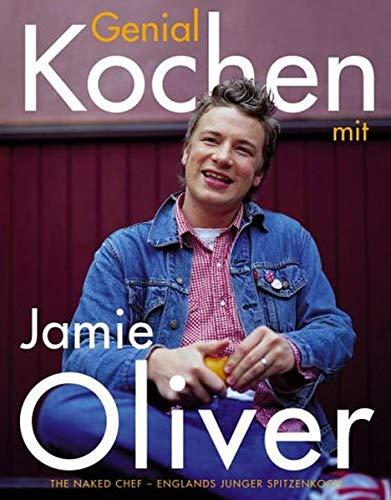 Genial kochen mit Jamie Oliver: The Naked Chef - Englands junger Spitzenkoch