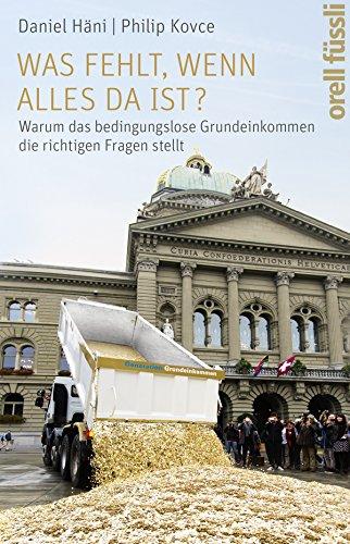 Was fehlt, wenn alles da ist?: Warum das bedingungslose Grundeinkommen die richtigen Fragen stellt (German Edition)