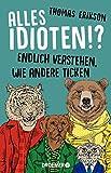 Alles Idioten!?: Endlich verstehen, wie andere ticken - Thomas Erikson