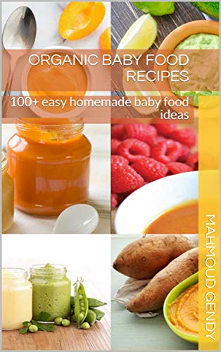 organic baby food recipes: 100+ easy homemade baby food ideas