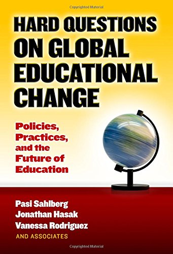Compare Textbook Prices for Hard Questions on Global Educational Change: Policies, Practices, and the Future of Education  ISBN 9780807758182 by Sahlberg, Pasi,Hasak, Jonathan,Rodriguez, Vanessa