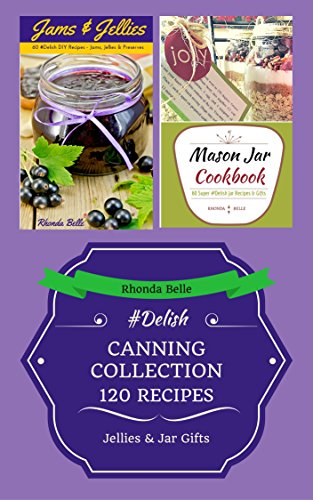 Canning Collection (Jams & Jar Gifts) (120 #Delish Recipes) by [Rhonda Belle]