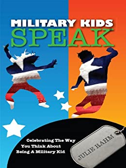 Military Kids Speak: Celebrating the Way You Think About Being a Military Kid by [Julie Rahm, Robyn Spizman, Bill Benners]