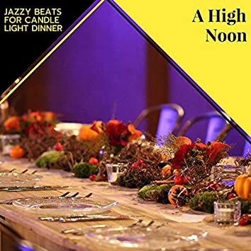 A High Noon - Jazzy Beats For Candle Light Dinner