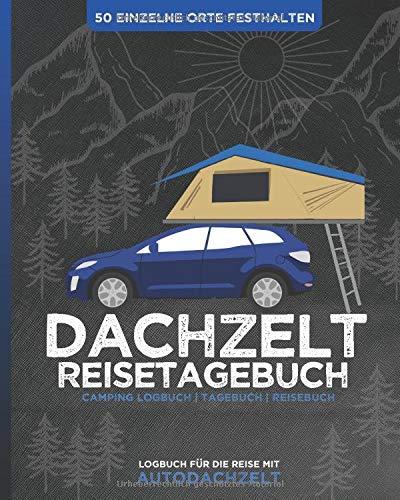 DACHZELT Reisetagebuch | Logbuch für die Reise mit Autodachzelt | 50 einzelne Orte festhalten | Camping Logbuch | Tagebuch | Reisebuch: Zum Ausfüllen, ... | 8x10