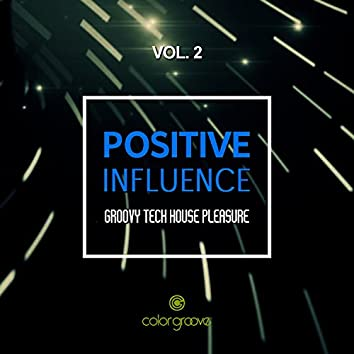 Positive Influence, Vol. 2 (Groovy Tech House Pleasure)