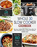 Whole 30 Slow Cooker Cookbook : Over 110 Top Easy & Delicious Slow Cooker Recipes Made for Your Crock-Pot Cooking At Home Or Anywhere