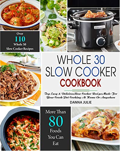 Whole 30 Slow Cooker Cookbook : Over 110 Top Easy & Delicious...