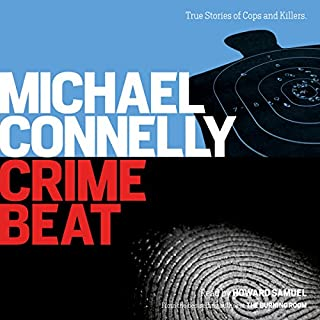 Crime Beat     Stories of Cops and Killers              By:                                                                                                                                 Michael Connelly                               Narrated by:                                                                                                                                 Howard Samuel                      Length: 8 hrs and 48 mins     8 ratings     Overall 3.3