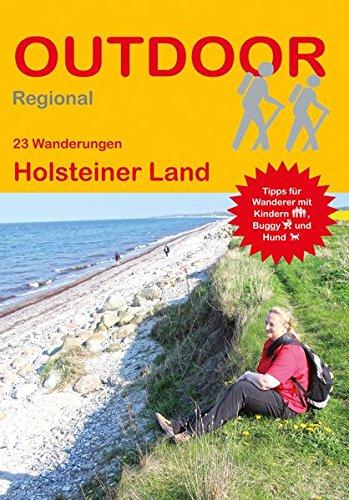 Holsteiner Land: 23 Wanderungen Holsteiner Land (Outdoor Regional): Kiel und Umgebung - Holsteinische Schweiz - Ostholstein und Lübeck