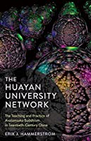 The Huayan University Network: The Teaching and Practice of Avatamsaka Buddhism in Twentieth-Century China (Sheng Yen Series in Chinese Buddhist Studies)