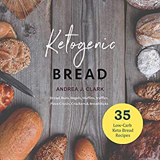 Ketogenic Bread     35 Low-Carb Keto Bread, Buns, Bagels, Muffins, Waffles, Pizza Crusts, Crackers & Breadsticks for Weight Loss and Healthy Living              By:                                                                                                                                 Andrea J. Clark                               Narrated by:                                                                                                                                 Marie Chambers                      Length: 1 hr and 58 mins     Not rated yet     Overall 0.0