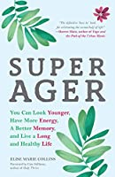 Super Ager: You Can Look Younger, Have More Energy, a Better Memory, and Live a Long and Healthy Life (Aging Healthy, Staying Young)