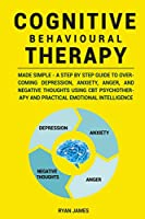 Cognitive Behavioural Therapy: Made Simple - A Step by Step Guide to Overcoming Depression, Anxiety, Anger, and Negative Thoughts Using CBT Psychotherapy and Practical Emotional Intelligence