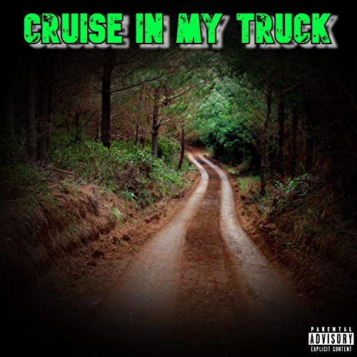 Cruise In My Truck [Explicit]