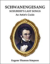 Schwanengesang: Schubert's Last Songs - An Artist's Guide