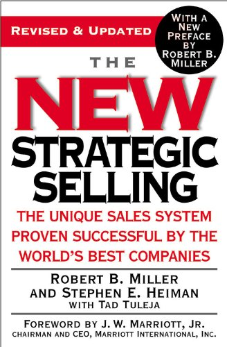 Compare Textbook Prices for The New Strategic Selling: The Unique Sales System Proven Successful by the World's Best Companies Revised Edition ISBN 9780446695190 by Miller, Robert B.,Heiman, Stephen E.,Tuleja, Tad,Marriott Jr., J. W.,Miller, Robert B.