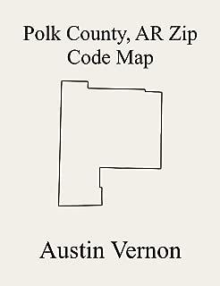 Polk County, Arkansas Zip Code Map: Includes Cedar, Cove, Freedom, Mill Creek, Big Fork, Faulkner, Gap Springs, Potter, Rich Mountain, Eagle, Ouachita, ... Ozark, White, and Fulto (English Edition)