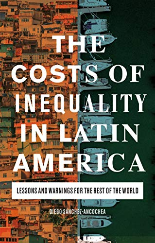 Compare Textbook Prices for The Costs of Inequality in Latin America: Lessons and Warnings for the Rest of the World  ISBN 9781838606237 by Sánchez-Ancochea, Diego