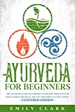 Ayurveda for Beginners: The Ultimate Guide to Learning Ayurvedic...