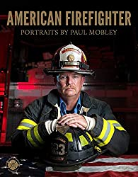 Image: American Firefighter, by Paul Mobley (Author), Joellen Kelly (Author), National Fallen Firefighters Foundation (Contributor). Publisher: Welcome Books (October 10, 2017)