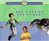 What Is God's Design for My Body (The Miracle of Creation Series)