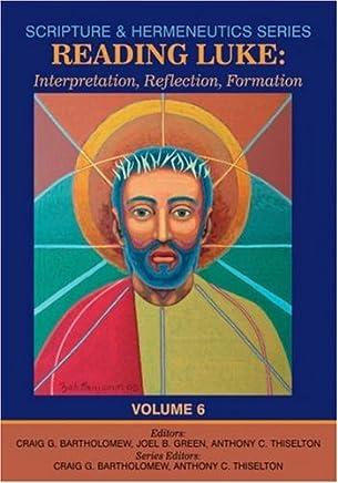 Reading Luke: Interpretation, Reflection, Formation (Scripture and Hermeneutics Series - Volume 6)