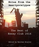 Notes from the Ameripocalypse: The Best of Essay Club 2016