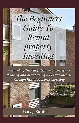Real Estate Investing Books! - The Beginners Guide To Rental property Investing: Unraveling The Easy Steps To Successfully Creating And Maintaining A Passive Income Through Rental Property Investing