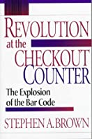 Revolution at the Checkout Counter: The Explosion of the Bar Code (Wertheim Publications in Industrial Relations)