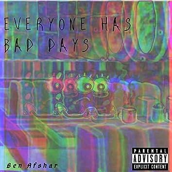 Everybody Has Bad Days
