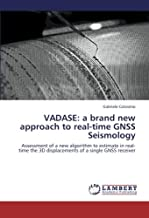 VADASE: a brand new approach to real-time GNSS Seismology: Assessment of a new algorithm to estimate in real-time the 3D displacements of a single GNSS receiver