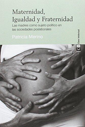 Maternidad, Igualdad y Fraternidad: Las madres como sujeto político en las sociedades poslaborales (Mujeres)