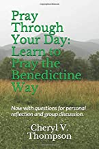 Pray Through Your Day: Learn to Pray the Benedictine Way