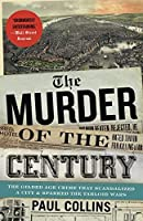 The Murder of the Century: The Gilded Age Crime That Scandalized a City & Sparked the Tabloid Wars by Paul Collins(2012-04-24)
