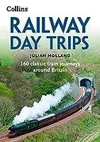 Railway Day Trips: 160 Classic Train Journeys Around Britain