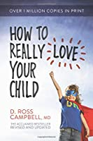 How to Really Love Your Child (Campbell Ross)