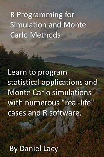 """R Programming for Simulation and Monte Carlo Methods: Learn to program statistical applications and Monte Carlo simulations with numerous """"real-life"""" cases and R software. (English Edition)"""