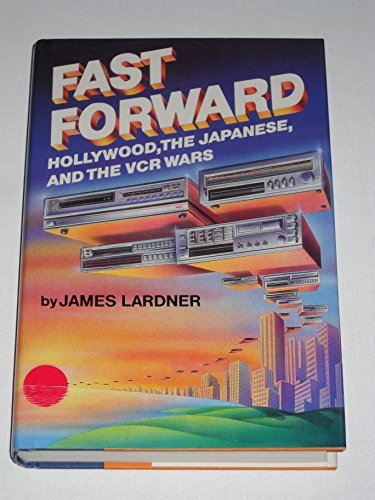 Fast Forward: Hollywood, the Japanese, and the Onslaught of the Vcr