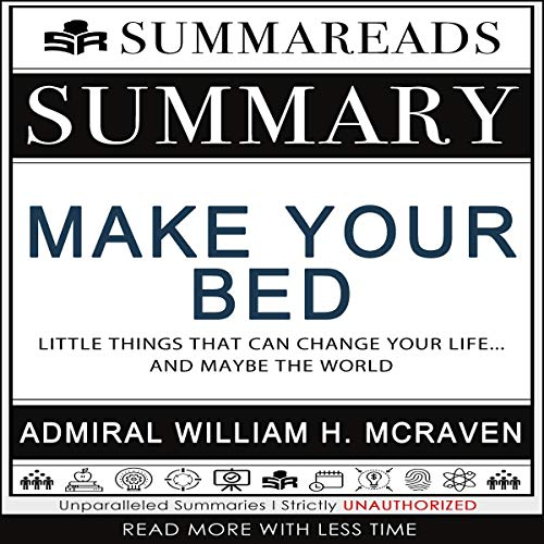 Summary of Make Your Bed: Little Things That Can Change Your Life...and Maybe the World by Admiral William H. McRaven cover art