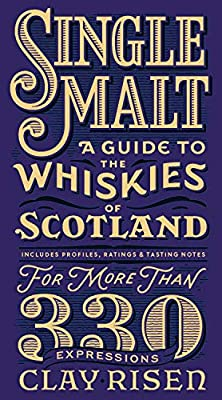 Single Malt: A Guide to the Whiskies of Scotland: Includes Profiles, Ratings, and Tasting Notes for More Than 330 Expressions