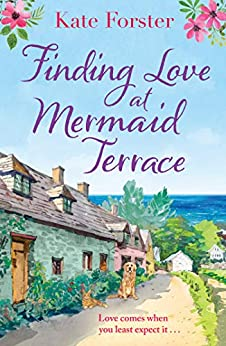 Finding Love at Mermaid Terrace: an utterly heartwarming, feel good spring romance by [Kate Forster]