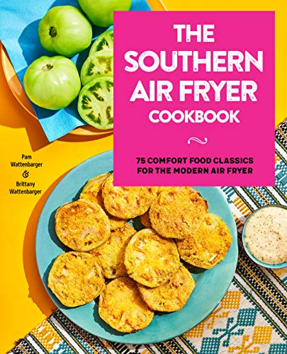 The Southern Air Fryer Cookbook: 75 Comfort Food Classics for the Modern Air Fryer