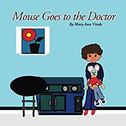 Mouse Goes To The Doctor by [Mary Ann Vitale]