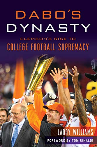 Dabo's Dynasty: Clemson's Rise to College Football Supremacy (Sports)